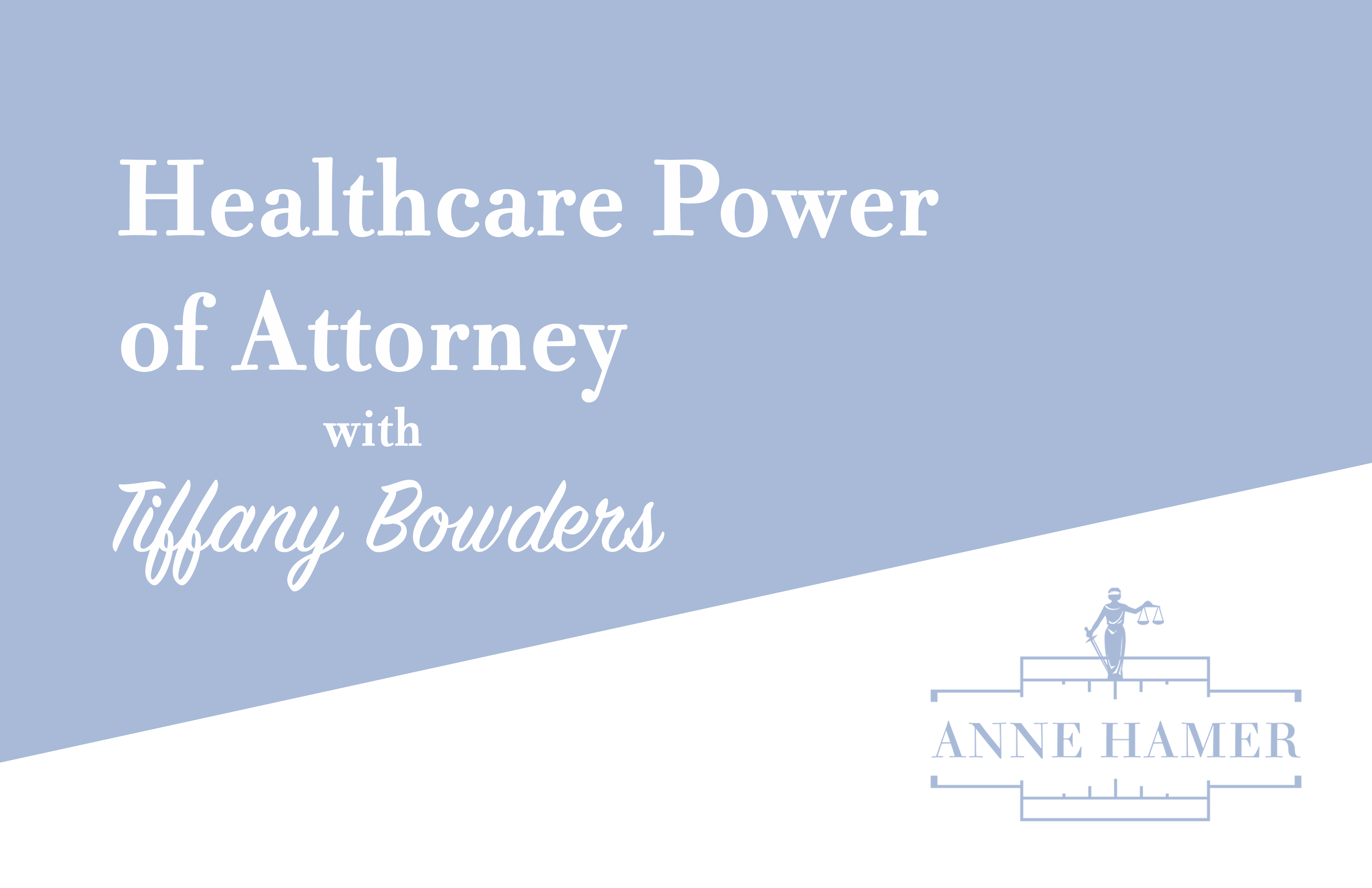 Healthcare Power of Attorney with Tiffany Bowders